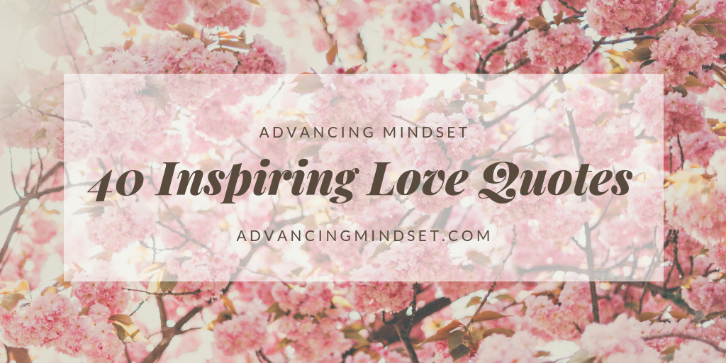 40 inspiring love quotes advancingmindset.com