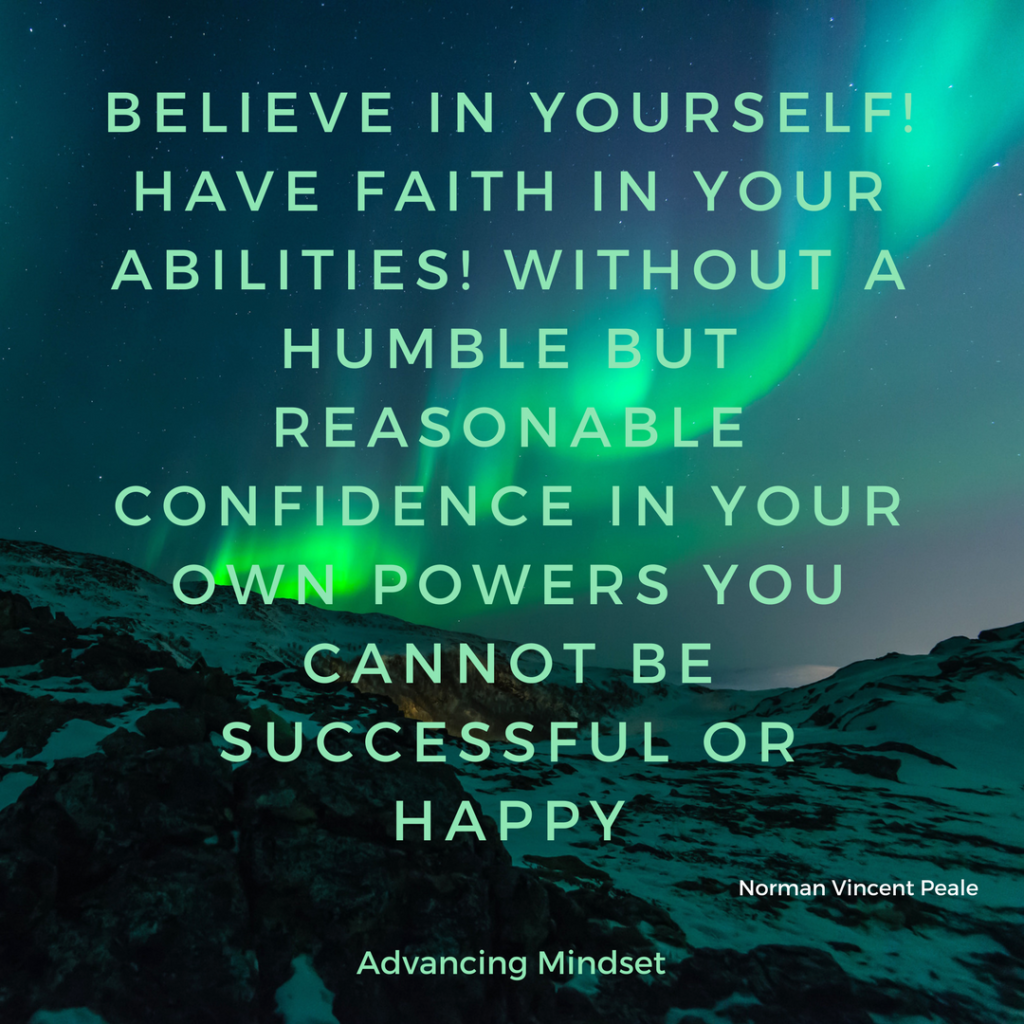 believe in yourself. have faith in your ability