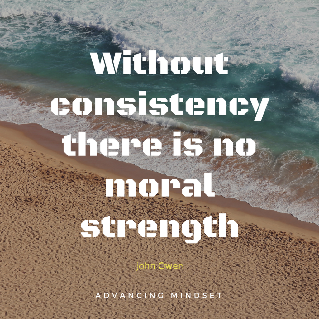 without consistency there is no moral strength advancingmindset.com